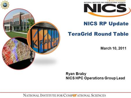 NICS RP Update TeraGrid Round Table March 10, 2011 Ryan Braby NICS HPC Operations Group Lead.