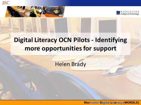 Digital Literacy OCN Pilots - Identifying more opportunities for support Helen Brady.
