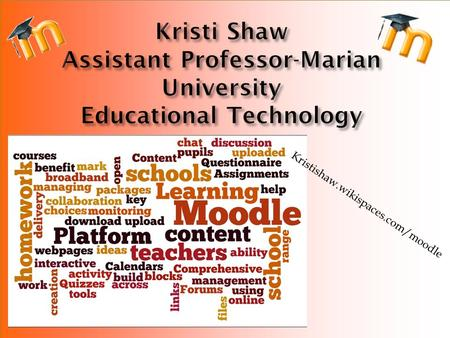 Kristishaw.wikispaces.com/moodle. Moodle – Student Benefits  Caters for varied learning styles.  Provides opportunity for extension. 