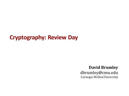 Cryptography: Review Day David Brumley Carnegie Mellon University.