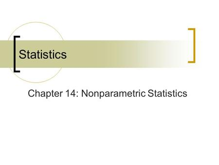 Chapter 14: Nonparametric Statistics Statistics. McClave, Statistics, 11th ed. Chapter 14: Nonparametric Statistics 2 Where We've Been Presented methods.
