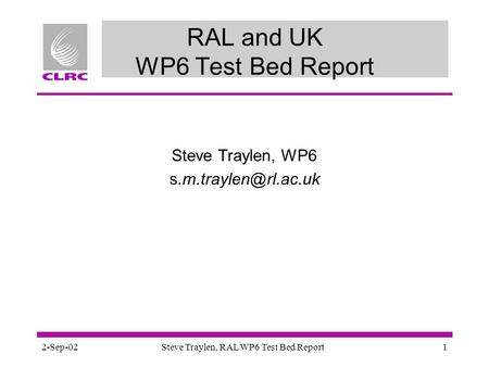 2-Sep-02Steve Traylen, RAL WP6 Test Bed Report1 RAL and UK WP6 Test Bed Report Steve Traylen, WP6