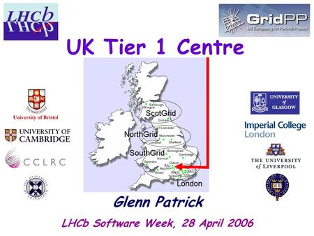 UK Tier 1 Centre Glenn Patrick LHCb Software Week, 28 April 2006.