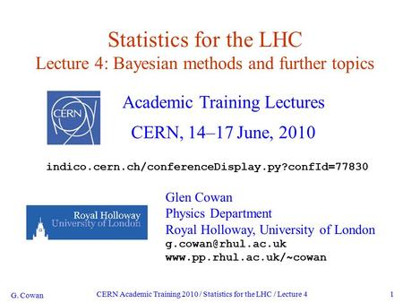 G. Cowan CERN Academic Training 2010 / Statistics for the LHC / Lecture 41 Statistics for the LHC Lecture 4: Bayesian methods and further topics Academic.