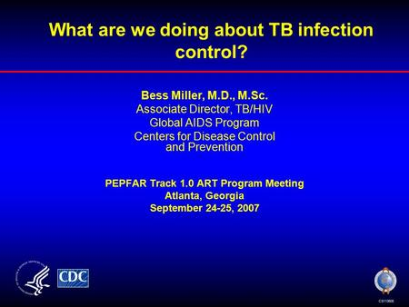 What are we doing about TB infection control? Bess Miller, M.D., M.Sc. Associate Director, TB/HIV Global AIDS Program Centers for Disease Control and Prevention.
