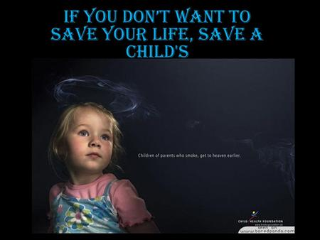 If you don't want to save your life, save a child's.