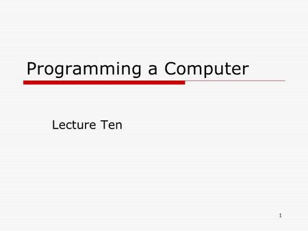 1 Programming a Computer Lecture Ten. 2 Outline  A quick introduction to the programming language C  Introduction to software packages: Matlab for numerical.