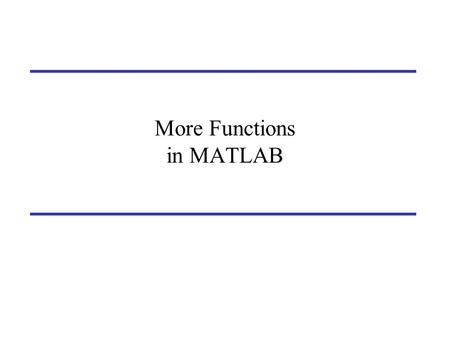 More Functions in MATLAB. Functions that operate on other functions A function F() can take another function G() as an argument by using a notation: