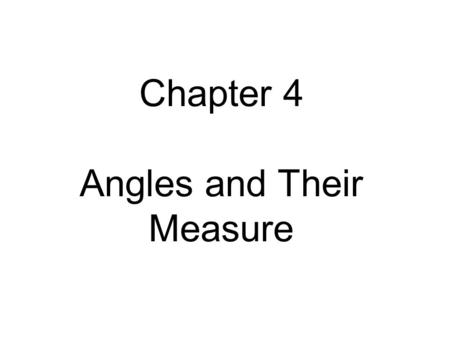 Chapter 4 Angles and Their Measure. Angles An angle is formed by two rays that have a common endpoint called the vertex. One ray is called the initial.
