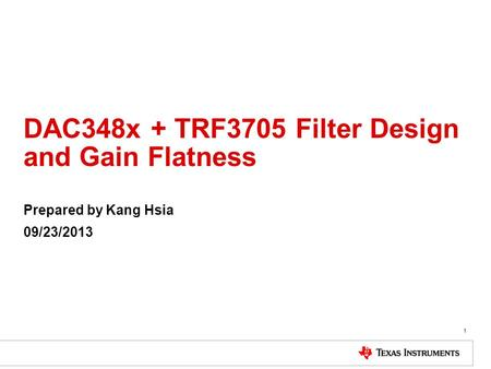 DAC348x + TRF3705 Filter Design and Gain Flatness Prepared by Kang Hsia 09/23/2013 1.