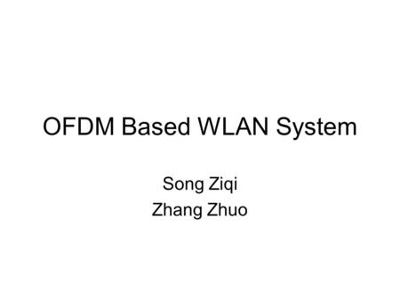OFDM Based WLAN System Song Ziqi Zhang Zhuo. Wireless Channel Wireless channel is always unpredictable Multipath reception is the unique characteristic.