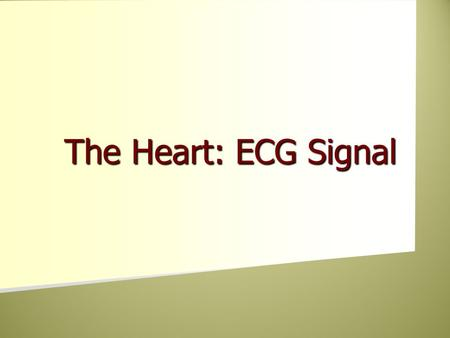 The Heart: ECG Signal The Heart: ECG Signal. Basic structure of the heart.