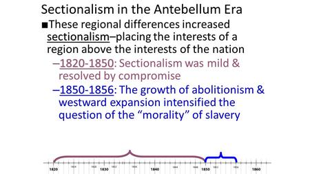 Sectionalism in the Antebellum Era sectionalism ■ These regional differences increased sectionalism–placing the interests of a region above the interests.