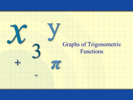 Graphs of Trigonometric Functions. Copyright © by Houghton Mifflin Company, Inc. All rights reserved. 2 DAY 1 : OBJECTIVES 1. Define periodic function.