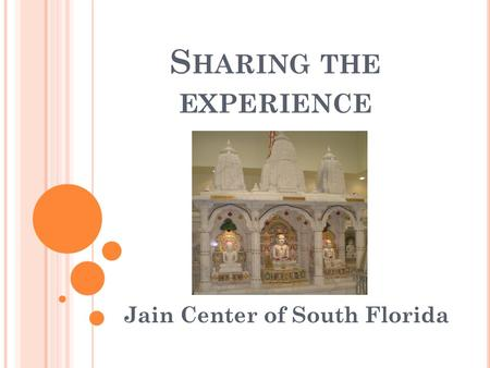 S HARING THE EXPERIENCE Jain Center of South Florida.