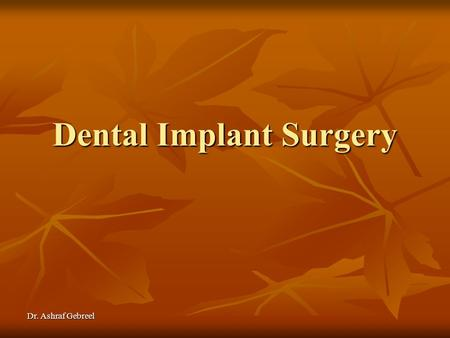 Dr. Ashraf Gebreel Dental Implant Surgery Dr. Ashraf Gebreel Basic implant surgery Palmer et al.,1999 Implant surgery protocols differ slightly with.