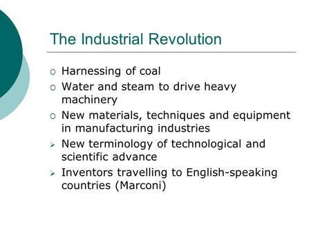 The Industrial Revolution  Harnessing of coal  Water and steam to drive heavy machinery  New materials, techniques and equipment in manufacturing industries.