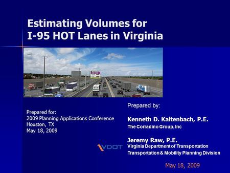 Estimating Volumes for I-95 HOT Lanes in Virginia Prepared for: 2009 Planning Applications Conference Houston, TX May 18, 2009 Prepared by: Kenneth D.