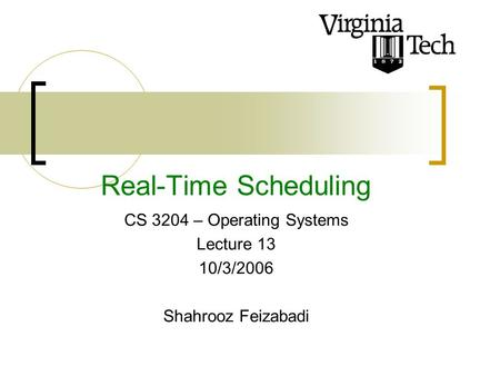 Real-Time Scheduling CS 3204 – Operating Systems Lecture 13 10/3/2006 Shahrooz Feizabadi.
