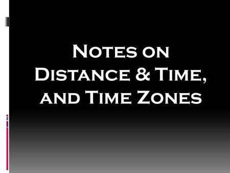 Notes on Distance & Time, and Time Zones. Technology is Developing at a Rapid Pace!  Since the mid-1800's, technology in both transportation and communication.