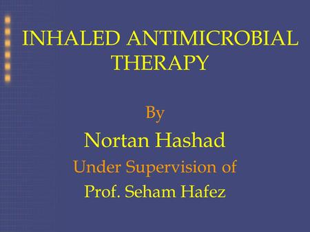 INHALED ANTIMICROBIAL THERAPY By Nortan Hashad Under Supervision of Prof. Seham Hafez.