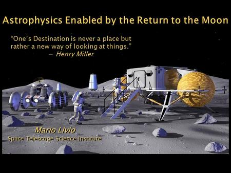 "Mario Livio Space Telescope Science Institute Mario Livio Space Telescope Science Institute ""One's Destination is never a place but rather a new way of."