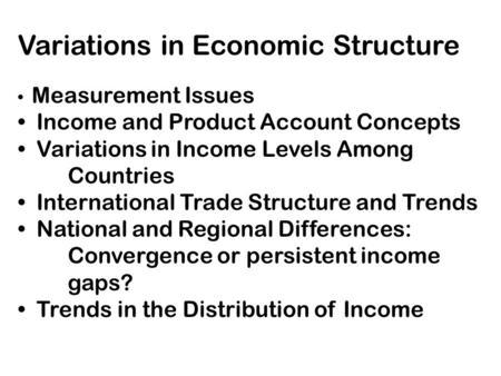 Variations in Economic Structure Measurement Issues Income and Product Account Concepts Variations in Income Levels Among Countries International Trade.