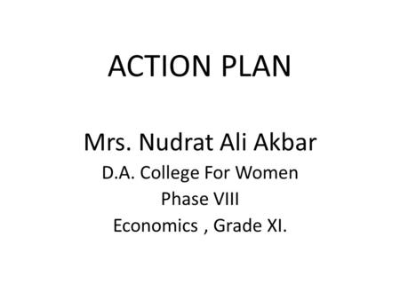 ACTION PLAN Mrs. Nudrat Ali Akbar D.A. College For Women Phase VIII