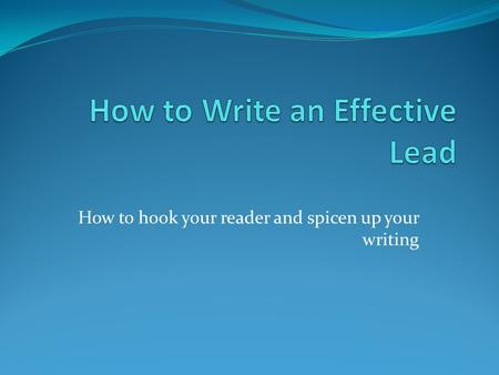 How to hook your reader and spicen up your writing.