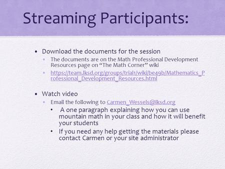 "Streaming Participants: Download the documents for the session The documents are on the Math Professional Development Resources page on ""The Math Corner"""