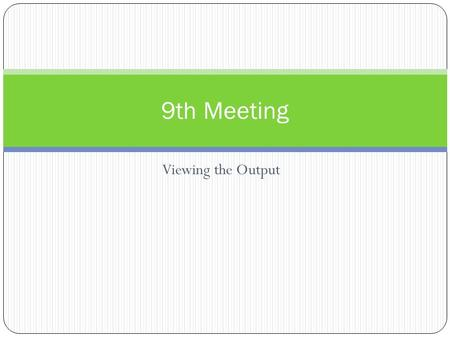 Viewing the Output 9th Meeting. 1. MONITOR 2. PRINTER 3. SCANNER 4. SPEAKER 5. INFOCUS VARIETY OF OUTPUT DEVICES.