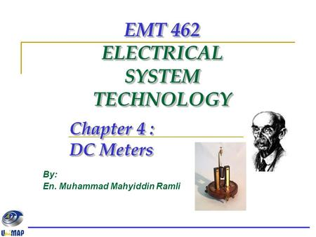 EMT 462 ELECTRICAL SYSTEM TECHNOLOGY Chapter 4 : DC Meters By: En. Muhammad Mahyiddin Ramli.