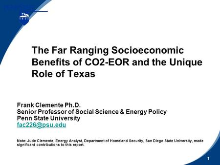 11 The Far Ranging Socioeconomic Benefits of CO2-EOR and the Unique Role of Texas Frank Clemente Ph.D. Senior Professor of Social Science & Energy Policy.