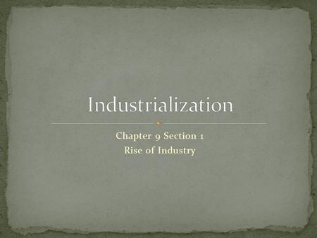 Chapter 9 Section 1 Rise of Industry.  revolution/videos  revolution/videos.