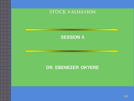 8-0 STOCK VALUATION SESSION 6 DR. EBENEZER OKYERE.