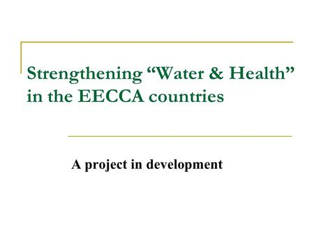 "Strengthening ""Water & Health"" in the EECCA countries A project in development."