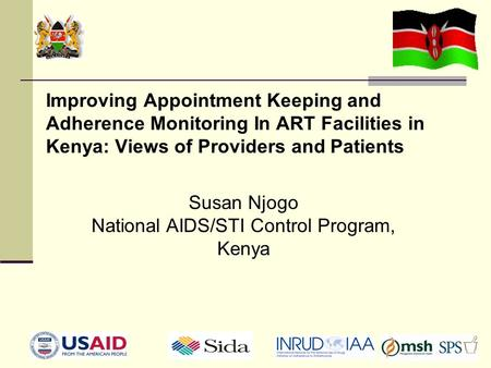 Improving Appointment Keeping and Adherence Monitoring In ART Facilities in Kenya: Views of Providers and Patients Susan Njogo National AIDS/STI Control.