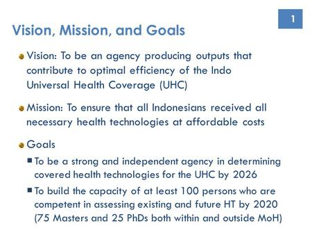 1 Vision: To be an agency producing outputs that contribute to optimal efficiency of the Indonesian Universal Health Coverage (UHC) Mission: To ensure.