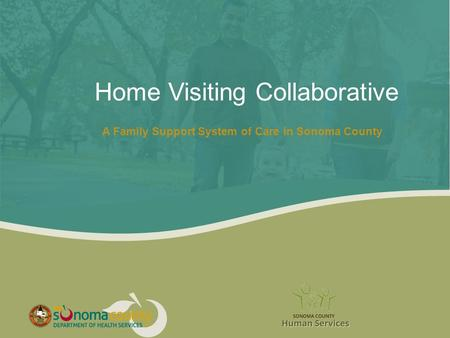 Home Visiting Collaborative A Family Support System of Care in Sonoma County.
