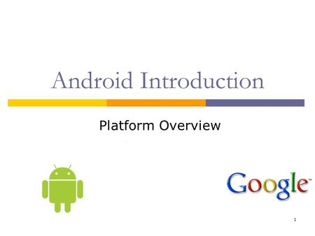 1 Android Introduction Platform Overview. 2 What is Android?  Android is a software stack for mobile devices that includes an operating system, middleware.