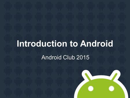 "Introduction to Android Android Club 2015. Agenda Set development environment ""Hello Android"" app Device connection Debugging."
