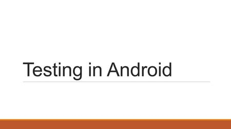 Testing in Android. Methods Unit Testing Integration Testing System Testing Regression Testing Compatibility Testing Black Box (Functional) White Box.