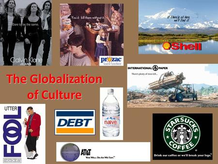 The Globalization of Culture A. WHAT IS POP CULTURE? 1.products or activities that have mass appeal and wide accessibility 2. sometimes characterized.