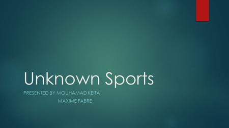 Unknown Sports PRESENTED BY MOUHAMAD KEITA MAXIME FABRE.