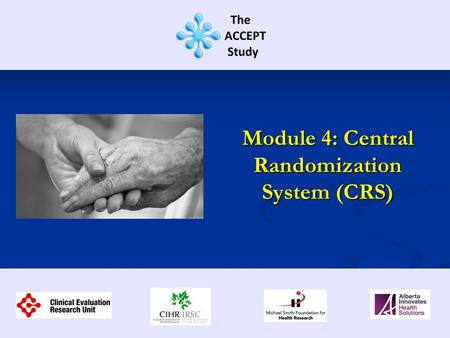 Module 4: Central Randomization System (CRS). This training session contains information regarding: Overview of Data Collection & Entry Overview of Data.