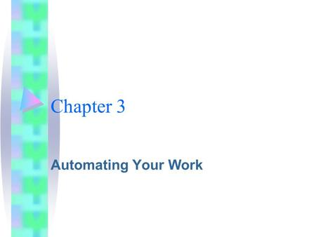 Chapter 3 Automating Your Work. It is frustrating when you have to type the same passage of text repeatedly. For example your name and address. Word includes.