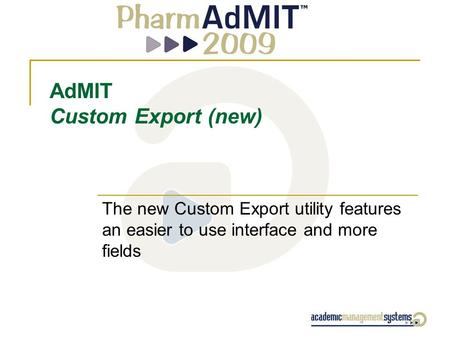 AdMIT Custom Export (new) The new Custom Export utility features an easier to use interface and more fields.