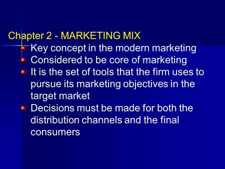Chapter 2 - MARKETING MIX Key concept in the modern marketing Considered to be core of marketing It is the set of tools that the firm uses to pursue its.
