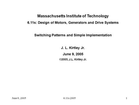June 9, 20056.11s 20051 Massachusetts Institute of Technology 6.11s: Design of Motors, Generators and Drive Systems Switching Patterns and Simple Implementation.