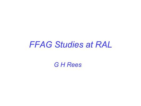 FFAG Studies at RAL G H Rees. FFAG Designs at RAL 1. 50 Hz, 4 MW, 3-10 GeV, Proton Driver (NFFAGI) 2. 50 Hz,1 MW, 0.8-3.2 GeV, ISIS Upgrade (NFFAG) 3.